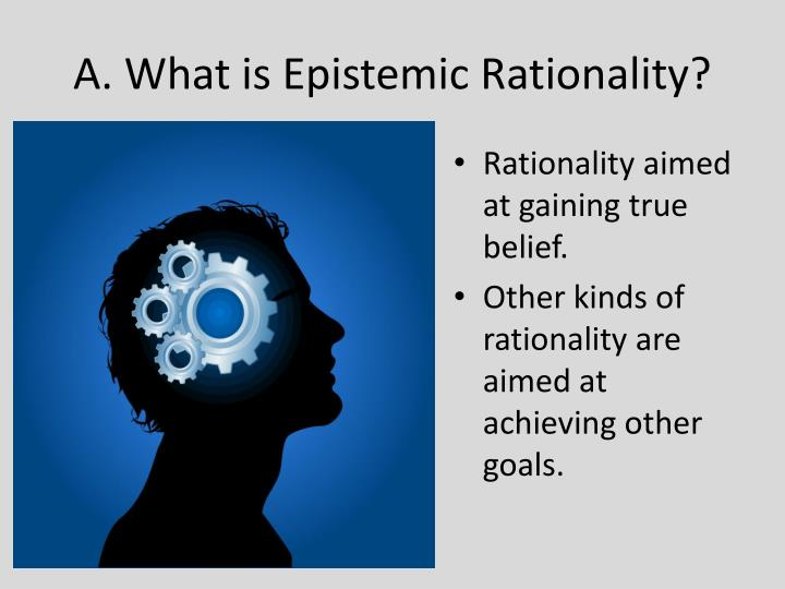 A. What is Epistemic Rationality?