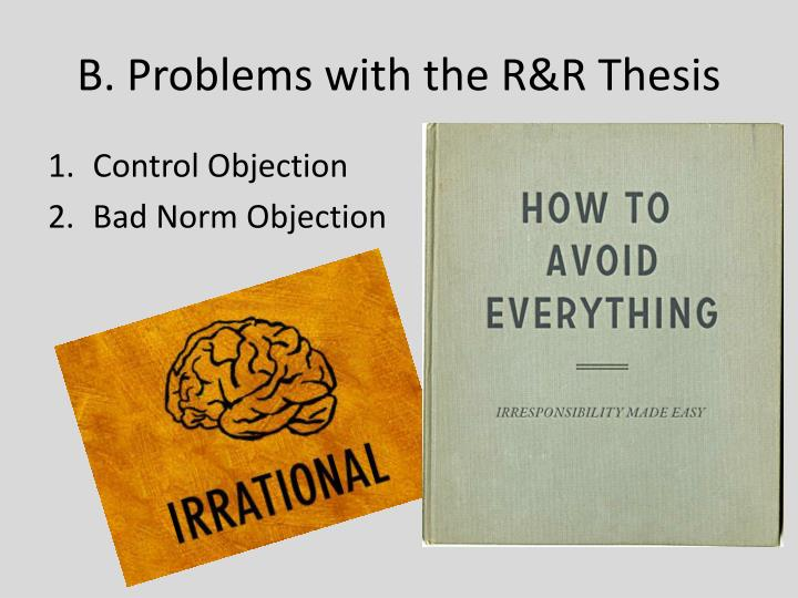 B. Problems with the R&R Thesis