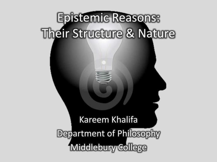 Epistemic reasons their structure nature