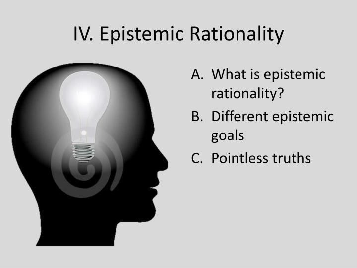 IV. Epistemic Rationality