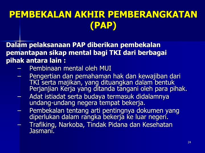 Dalam pelaksanaan PAP diberikan pembekalan