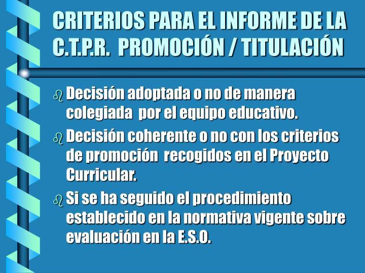 CRITERIOS PARA EL INFORME DE LA C.T.P.R.  PROMOCIÓN / TITULACIÓN