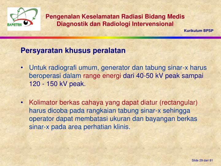 Untuk radiografi umum, generator dan tabung sinar-x harus beroperasi dalam