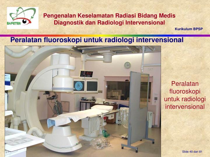 Peralatan fluoroskopi untuk radiologi intervensional