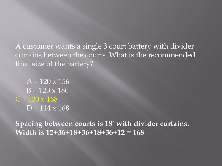 A customer wants a single 3 court battery with divider curtains between the courts. What is the recommended final size of the battery?