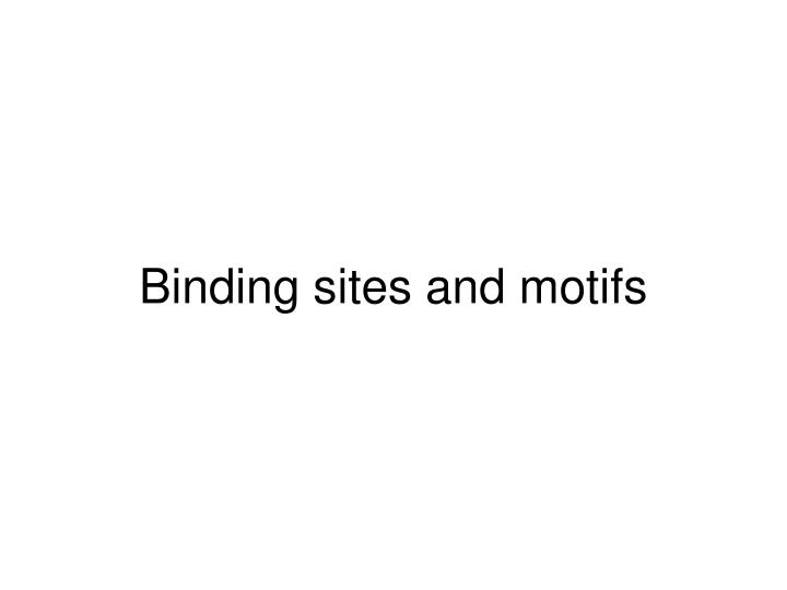 Binding sites and motifs