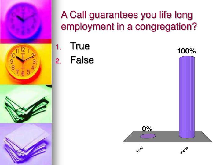 A Call guarantees you life long employment in a congregation?