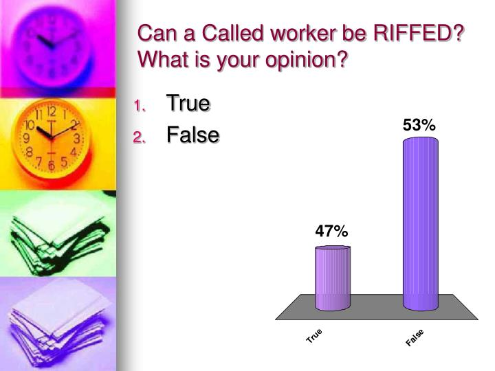 Can a Called worker be RIFFED?  What is your opinion?