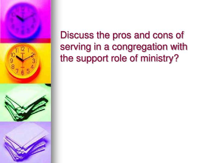 Discuss the pros and cons of serving in a congregation with the support role of ministry?