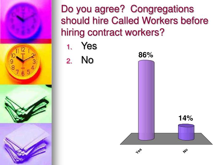 Do you agree?  Congregations should hire Called Workers before hiring contract workers?
