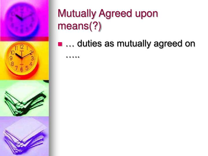 Mutually Agreed upon means(?)