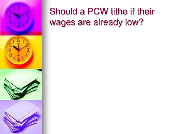 Should a PCW tithe if their wages are already low?