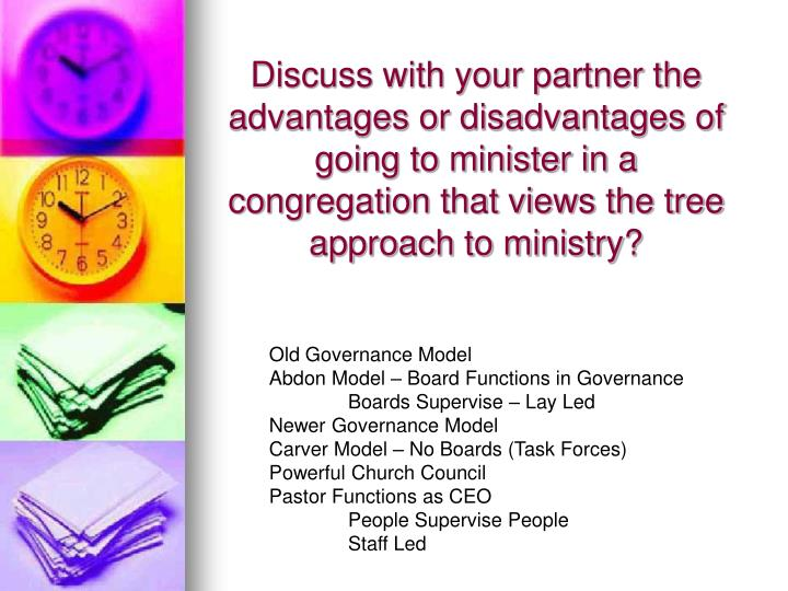 Discuss with your partner the advantages or disadvantages of going to minister in a congregation that views the tree approach to ministry?