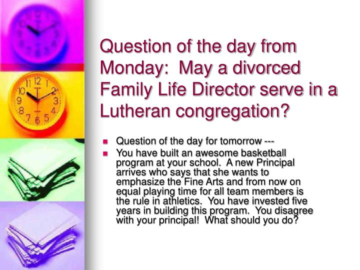 Question of the day from Monday:  May a divorced Family Life Director serve in a Lutheran congregation?