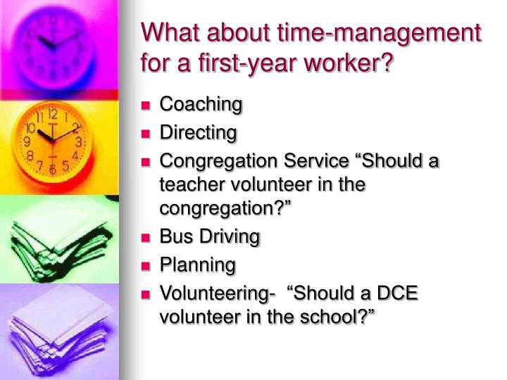 What about time-management for a first-year worker?