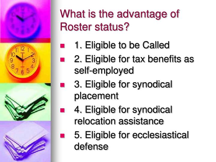 What is the advantage of Roster status?