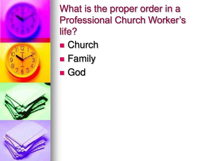 What is the proper order in a Professional Church Worker's life?