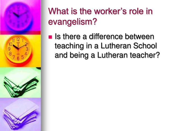 What is the worker's role in evangelism?