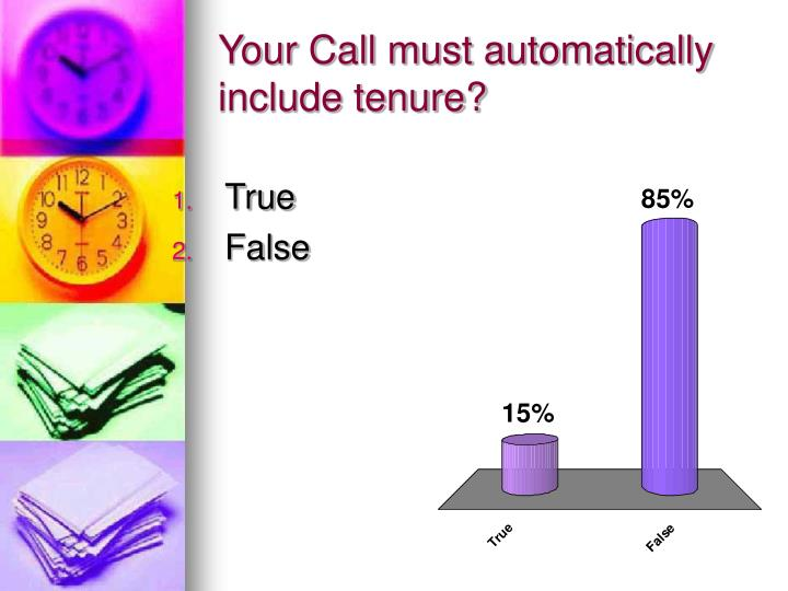 Your Call must automatically include tenure?