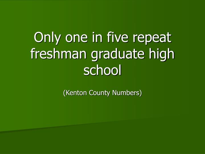 Only one in five repeat freshman graduate high school