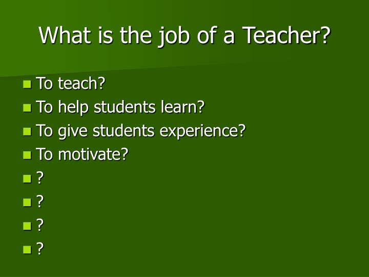 What is the job of a Teacher?