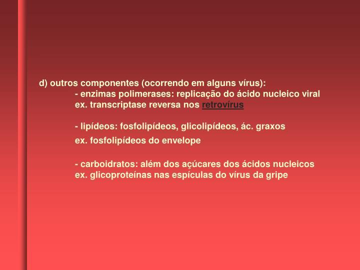 d) outros componentes (ocorrendo em alguns vírus):