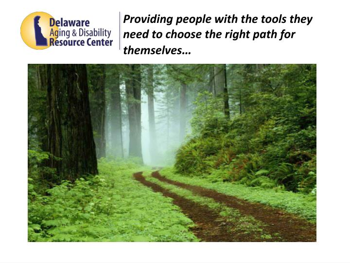 Providing people with the tools they need to choose the right path for themselves