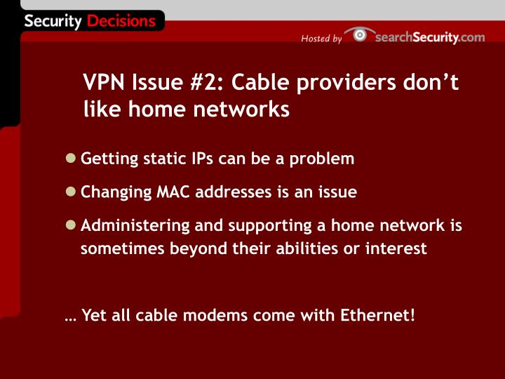VPN Issue #2: Cable providers don't like home networks