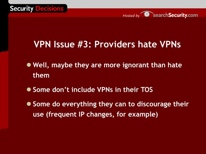 VPN Issue #3: Providers hate VPNs