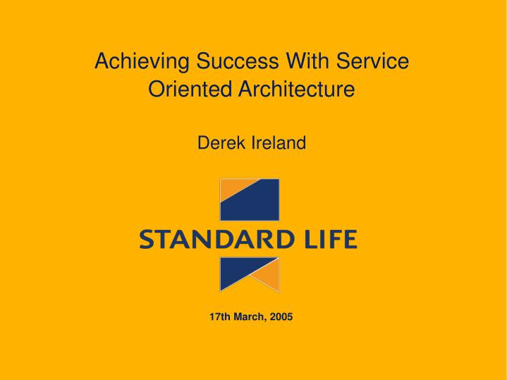 Achieving success with service oriented architecture derek ireland
