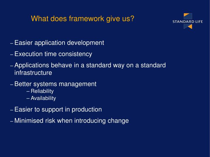 What does framework give us?