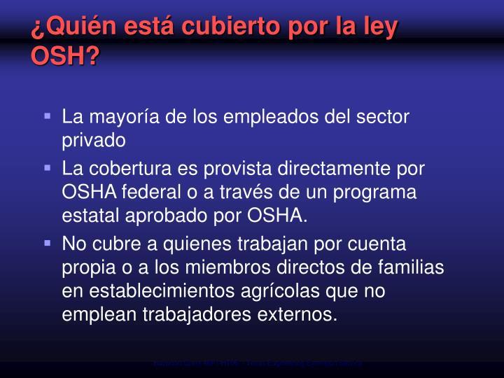 ¿Quién está cubierto por la ley OSH?