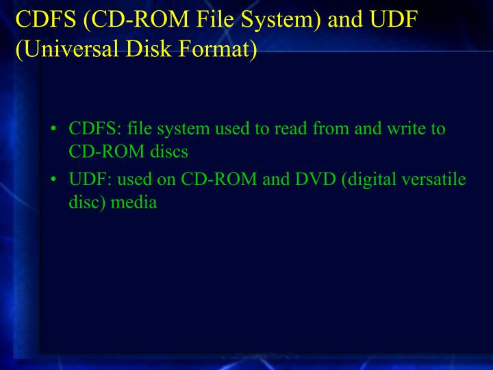 CDFS (CD-ROM File System) and UDF (Universal Disk Format)