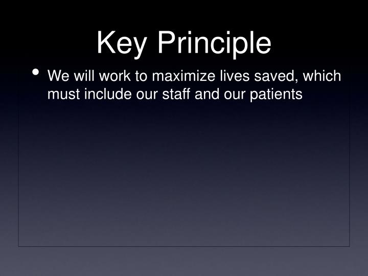We will work to maximize lives saved, which must include our staff and our patients