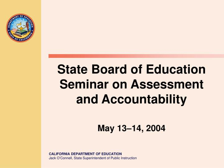State board of education seminar on assessment and accountability may 13 14 2004