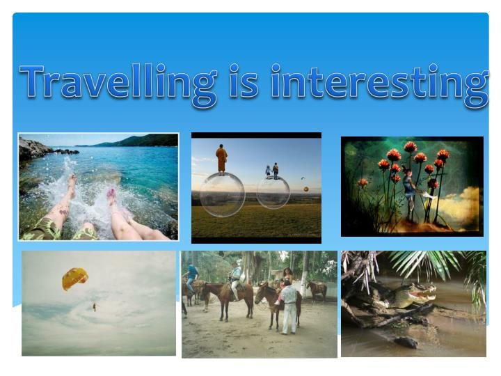 Travelling is interesting