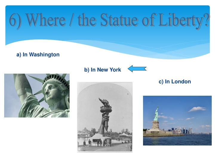 6) Where / the Statue of Liberty?