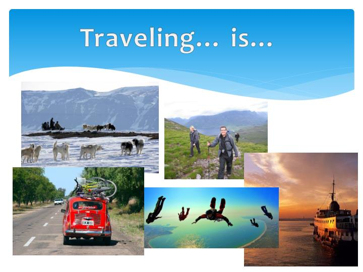 Traveling… is…