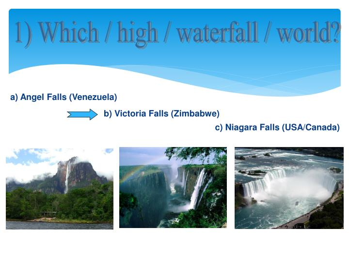 1) Which / high / waterfall / world?