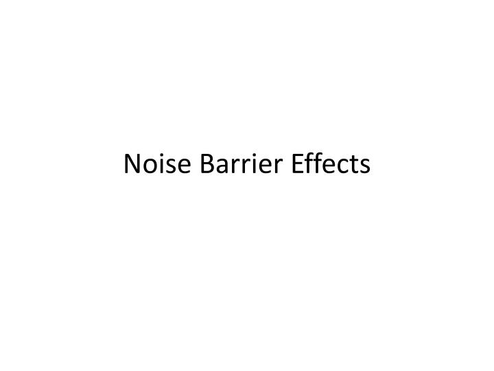 Noise Barrier Effects
