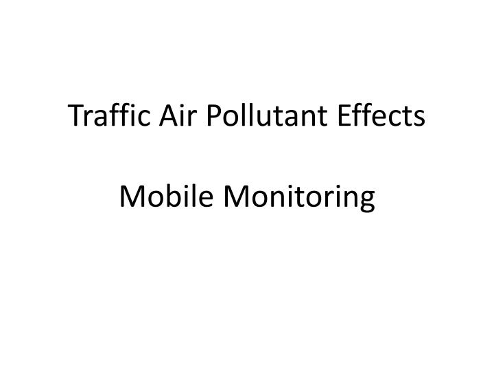 Traffic air pollutant effects mobile monitoring