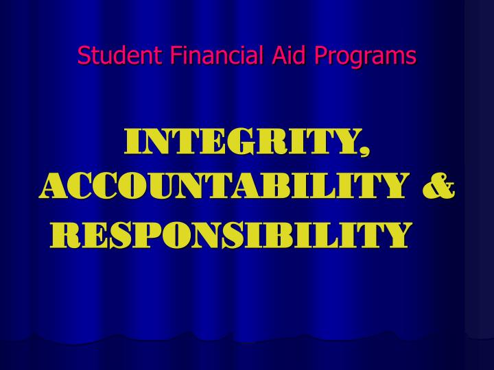 Student financial aid programs integrity accountability responsibility