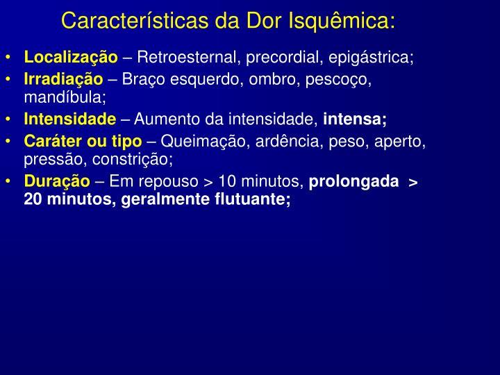 Características da Dor Isquêmica: