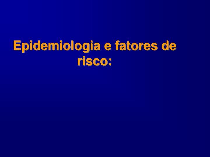 Epidemiologia e fatores de risco: