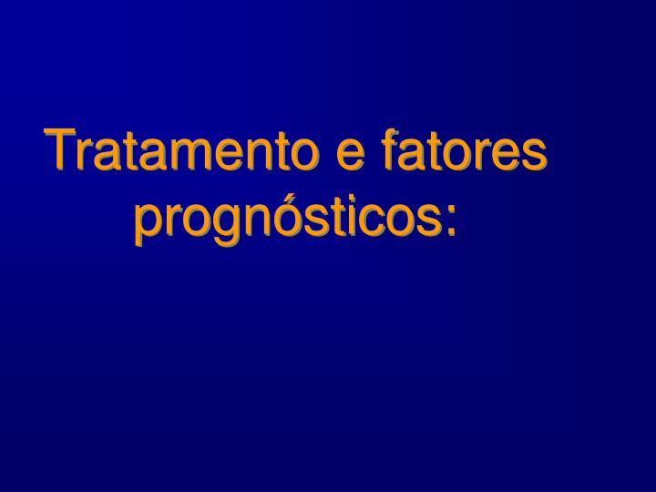 Tratamento e fatores prognósticos: