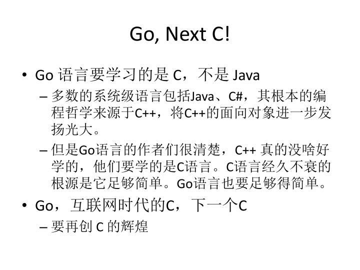 Go, Next C!