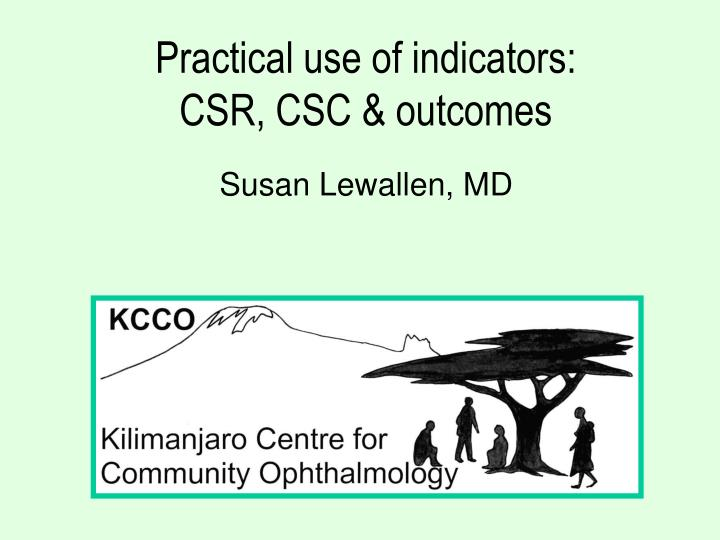 Practical use of indicators csr csc outcomes susan lewallen md