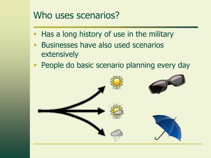 Who uses scenarios?