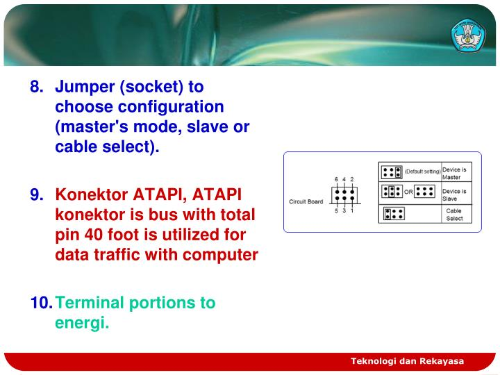 8.	Jumper (socket) to choose configuration (master's mode, slave or cable select).