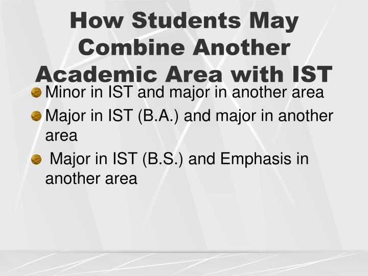 How Students May Combine Another Academic Area with IST